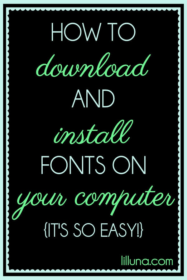 How to download and install fonts on your computer { lilluna.com } Great tips!!