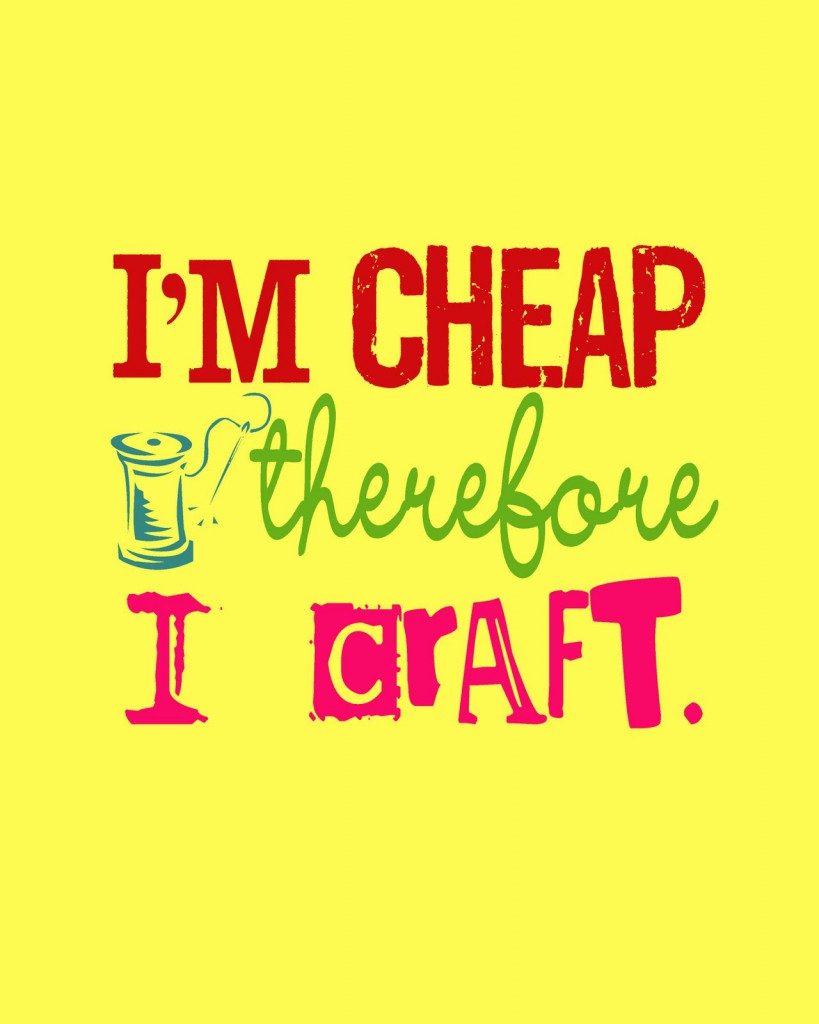 I'm Cheap Therefore I Craft - free download on { lilluna.com } Fun print!!