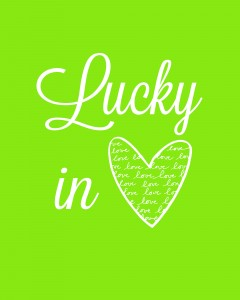 Lucky in Love Prints. Free download on { lilluna.com } The perfect St. Patty's print! Just put in a frame!