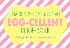 Easter - Thanks for being an egg-cellent neighbor!!