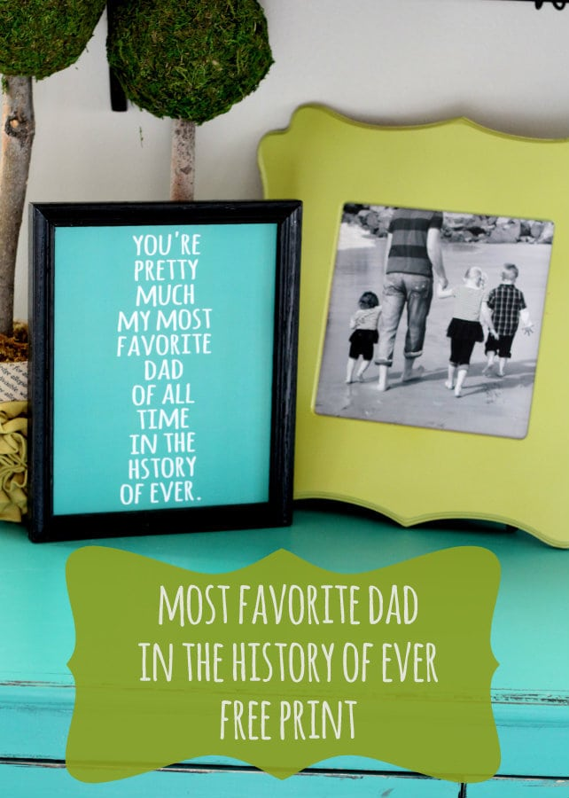 Most Favorite Dad in the History of Ever Print - Free print on { lilluna.com } Great gift idea for dad!