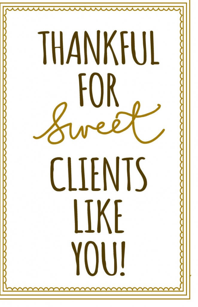 Thankful for sweet clients like you Print