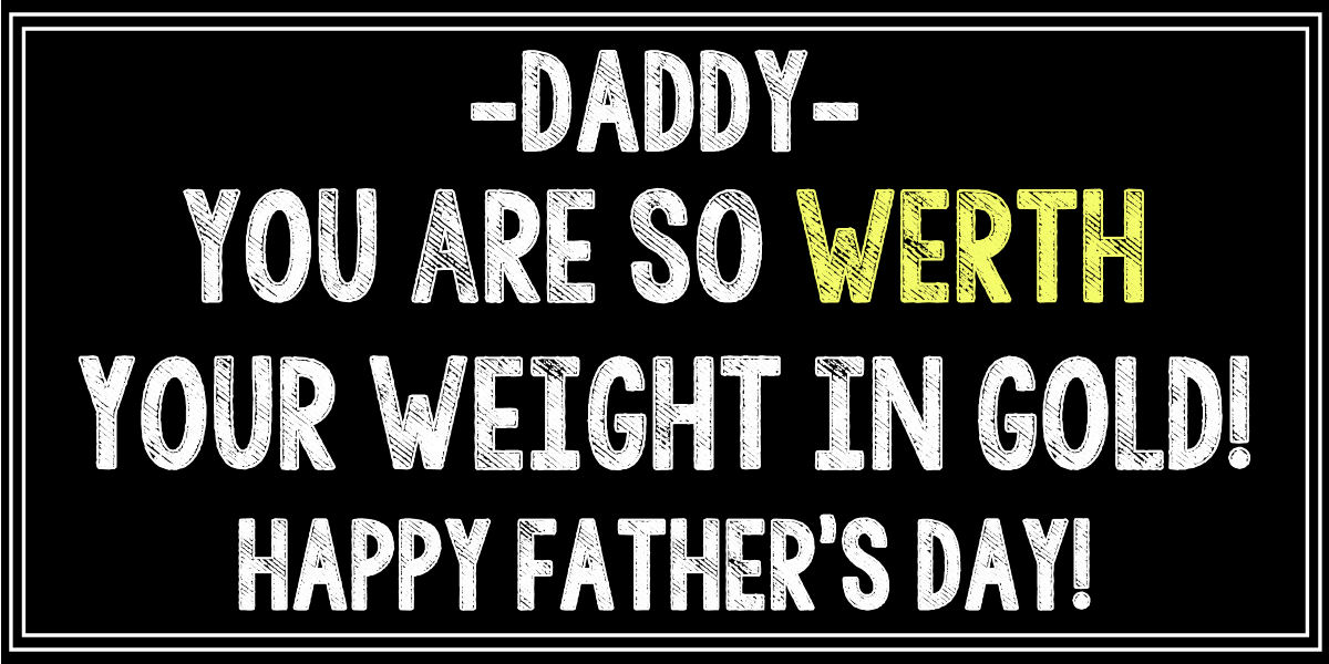 FathersDay - WERTH Your Weight in Gold print