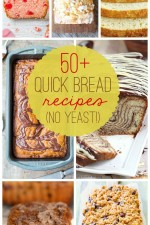 50+ Quick Bread Recipes (NO yeast involved!)