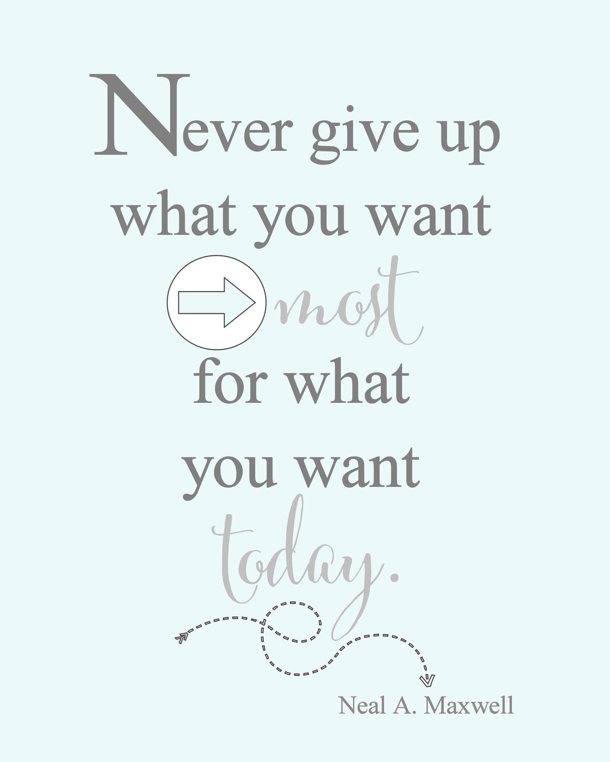 Never give up what you want most, for what you want today Print on { lilluna.com }