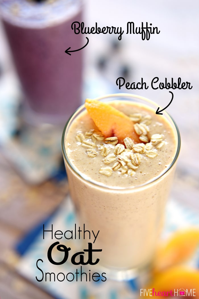 Healthy Oat Smoothies ~ Blueberry Muffin and Peach Cobbler Flavors | FiveHeartHome.com