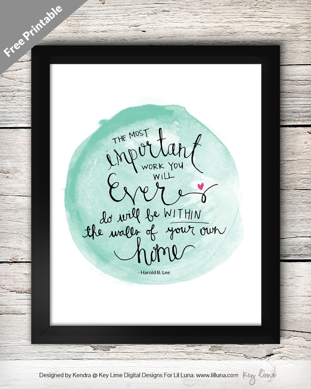 The Most Important Work You will ever do will be within the walls of your own home - LOVE this quote! Free print on { lilluna.com } Stick in a frame & use as decor or give as a gift!