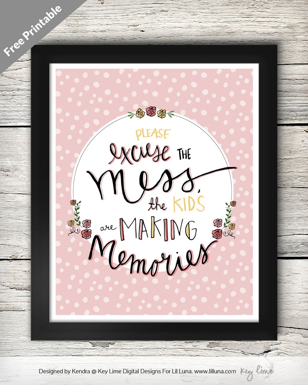 Please excuse the mess, the kids are making memories - LOVE this quote!! Free print and 3 versions on { lilluna.com } Great as a gift or decor in your home!