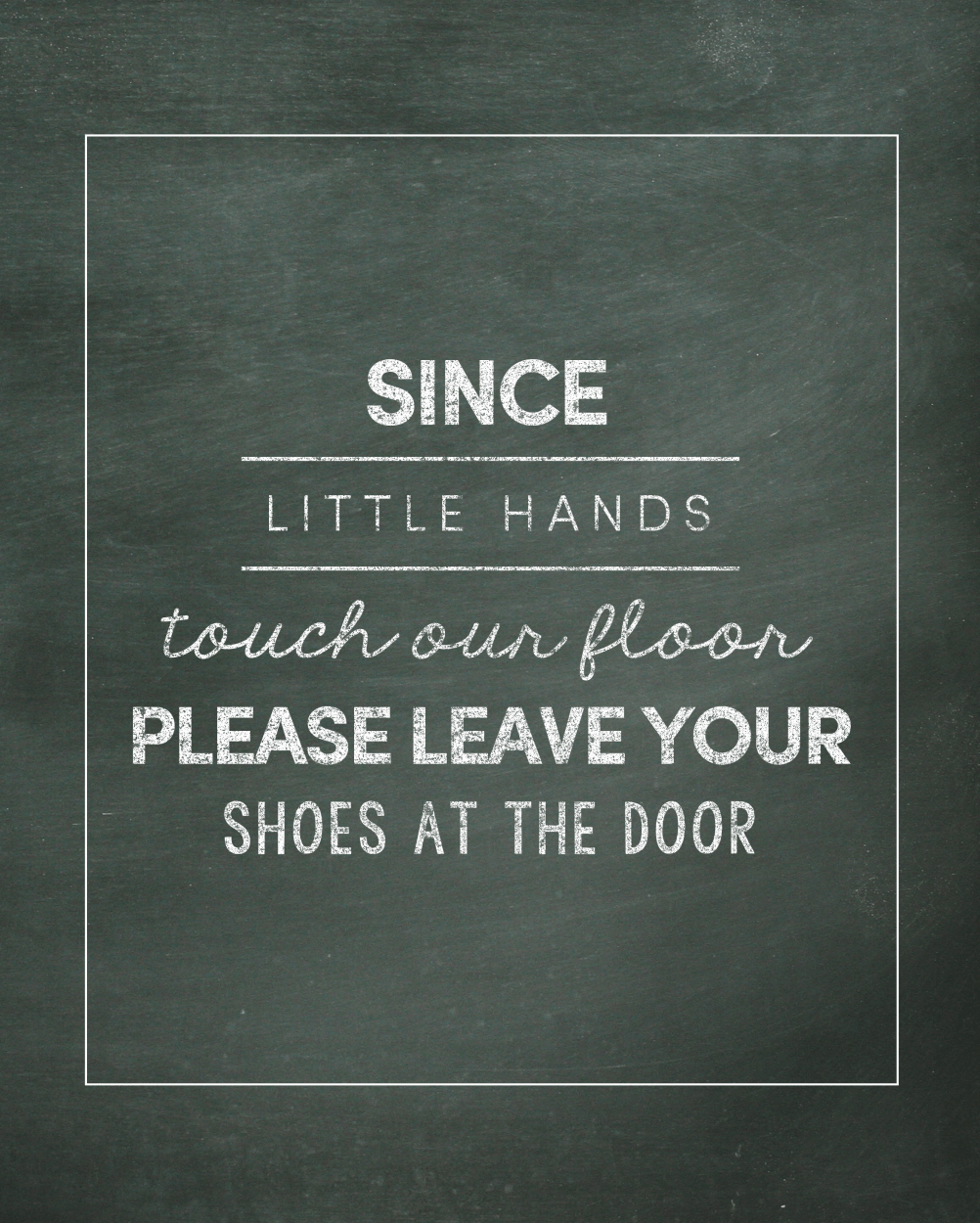 Since little hands touch our floor, please leave your shoes at the door. FREE PRINT to download and display in your home!